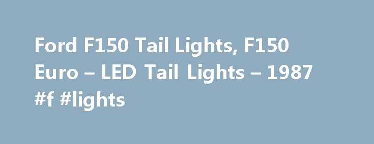 Ford F150 Tail Lights, F150 Euro – LED Tail Lights – 1987 #f #lights http://flight.remmont.com/ford-f150-tail-lights-f150-euro-led-tail-lights-1987-f-lights-4/  #f lights # Ford F150 Tail Lights About Ford F150 Tail Lights Providing customer satisfaction takes top priority at AutoAccessoriesGarage.com. Our make/model/year picker makes it a piece of cake to... Read more >
