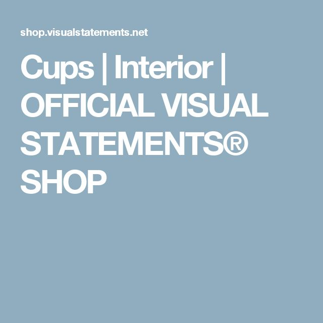 Cups | Interior | OFFICIAL VISUAL STATEMENTS® SHOP