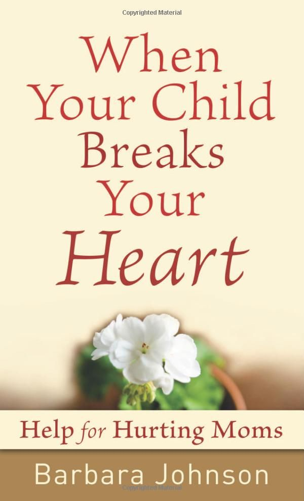 When Your Child Breaks Your Heart: Help for Hurting Moms: Barbara Johnson: 9780800787752: Amazon.com: Books