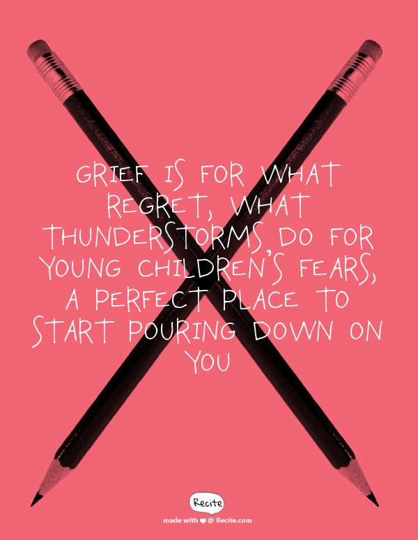 Grief is for what regret, what thunderstorms do for young children's fears, a perfect place to start pouring down on you - Quote From Recite.com #RECITE #QUOTE