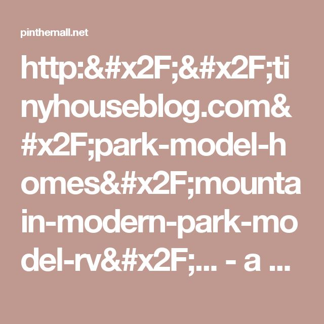 http://tinyhouseblog.com/park-model-homes/mountain-modern-park-model-rv/... - a grouped images picture - Pin Them All