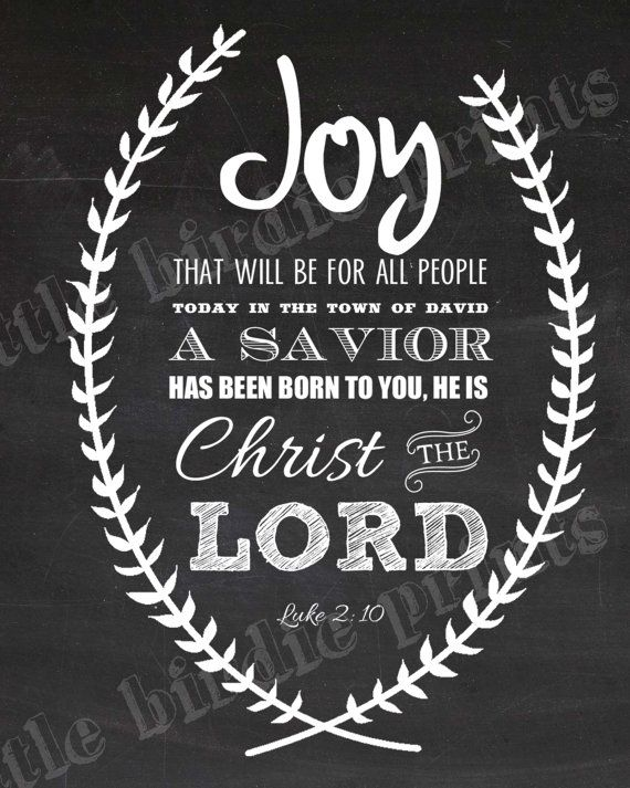 Hang this on your wall this year to remind everyone of the reason for Christmas.... Joy that will be for all people, today in the town of