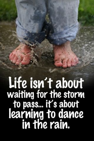 Very true!Remember This, Inspiration, Lets Dance, Life Lessons, Storms, Learning, Favorite Quotes, Senior Quotes, Rain