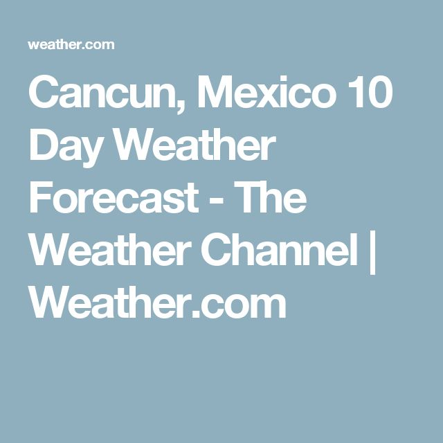 Cancun, Mexico 10 Day Weather Forecast - The Weather Channel | Weather.com