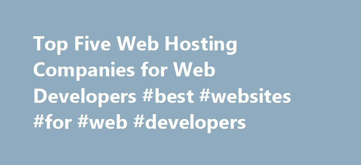 Top Five Web Hosting Companies for Web Developers #best #websites #for #web #developers http://nebraska.nef2.com/top-five-web-hosting-companies-for-web-developers-best-websites-for-web-developers/  # Top Five Web Hosting Companies for Web Developers At some point most web developers will be in the position of having to either provide hosting for their clients' websites, or they will need to know which web hosts to to recommend to their clients. This article will tell you about five of the…