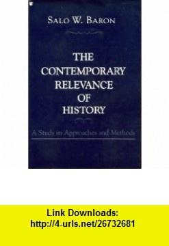 The Contemporary Relevance of History (9780231063364) Salo Wittmayer Baron , ISBN-10: 0231063369  , ISBN-13: 978-0231063364 ,  , tutorials , pdf , ebook , torrent , downloads , rapidshare , filesonic , hotfile , megaupload , fileserve