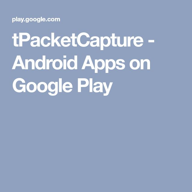 tPacketCapture - Android Apps on Google Play | Threat Inc