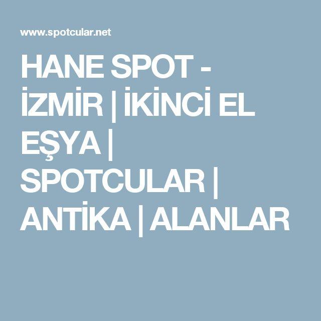 HANE SPOT - İZMİR | İKİNCİ EL EŞYA | SPOTCULAR | ANTİKA | ALANLAR