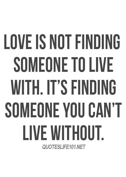 Love is not finding someome to live with....