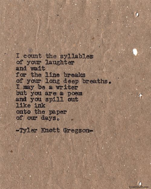 I just love poetry like that.  It's like music, but in words.  --Typewriter Series #615 by Tyler Knott Gregson
