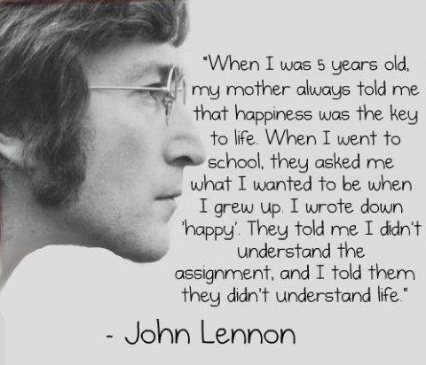...Life: Words Of Wisdom, Be Happy, Happy Quote, John Lennon Quotes, Favorite Quotes, 5 Years, Wise Words, Mean Of Life, John Lennon