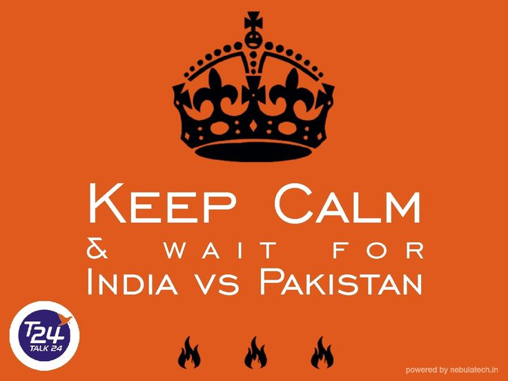 Keep calm & wait for India vs. Pakistan cricket match.