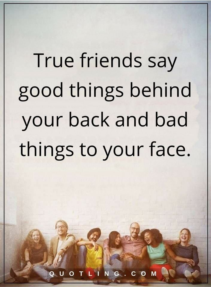 True Friends Say Good Things Behind Your Back And Bad Things To Your Face Friendship Quotes Friends Quotes Friendship Quotes True Friends