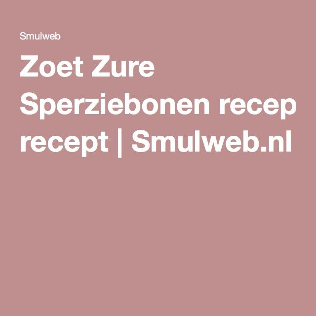 Zoet Zure Sperziebonen recept | Smulweb.nl