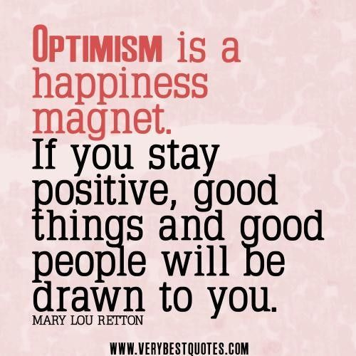 Quotes about happiness optimism quotes stay positive quotes optimism is a happiness magnet. if you stay positive good things and good people will be drawn to you.. - Words On Images: Largest Collection Of Quotes On Images | Your Daily Doze Of Inspiration, Fun & More