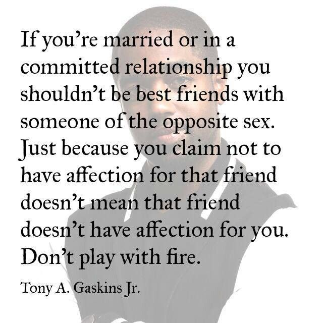 Alot of relationship even God   ordained  ones can be  ruined because one party was at the job of  emotionally cheating everyday.
