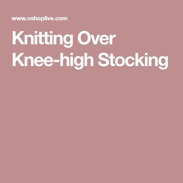 Knitting Over Knee-high Stocking