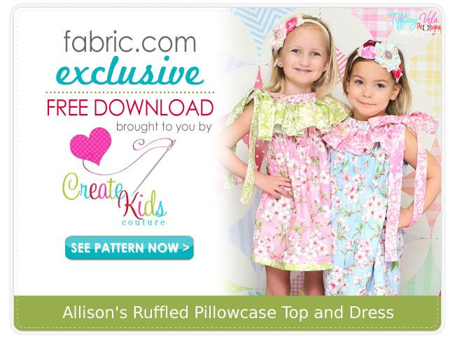 Free Create Kids Couture pattern on Fabric.com! Allison's Ruffled Pillowcase Top and Dress. Sizes 6 months-8