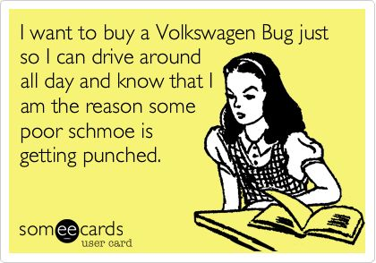 Hah! so thats why weston got the bug!: Punch Buggy, Punch Bugs, Volkswagen Bugs, Awesome, My Life, So True, Life Goals, Yesss, Kid