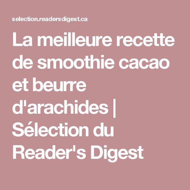 La meilleure recette de smoothie cacao et beurre d'arachides   Sélection du Reader's Digest