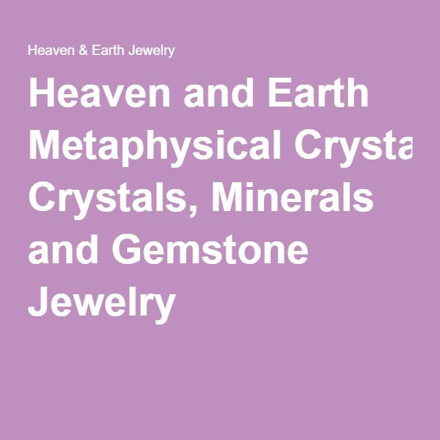 Heaven and Earth Metaphysical Crystals, Minerals and Gemstone Jewelry