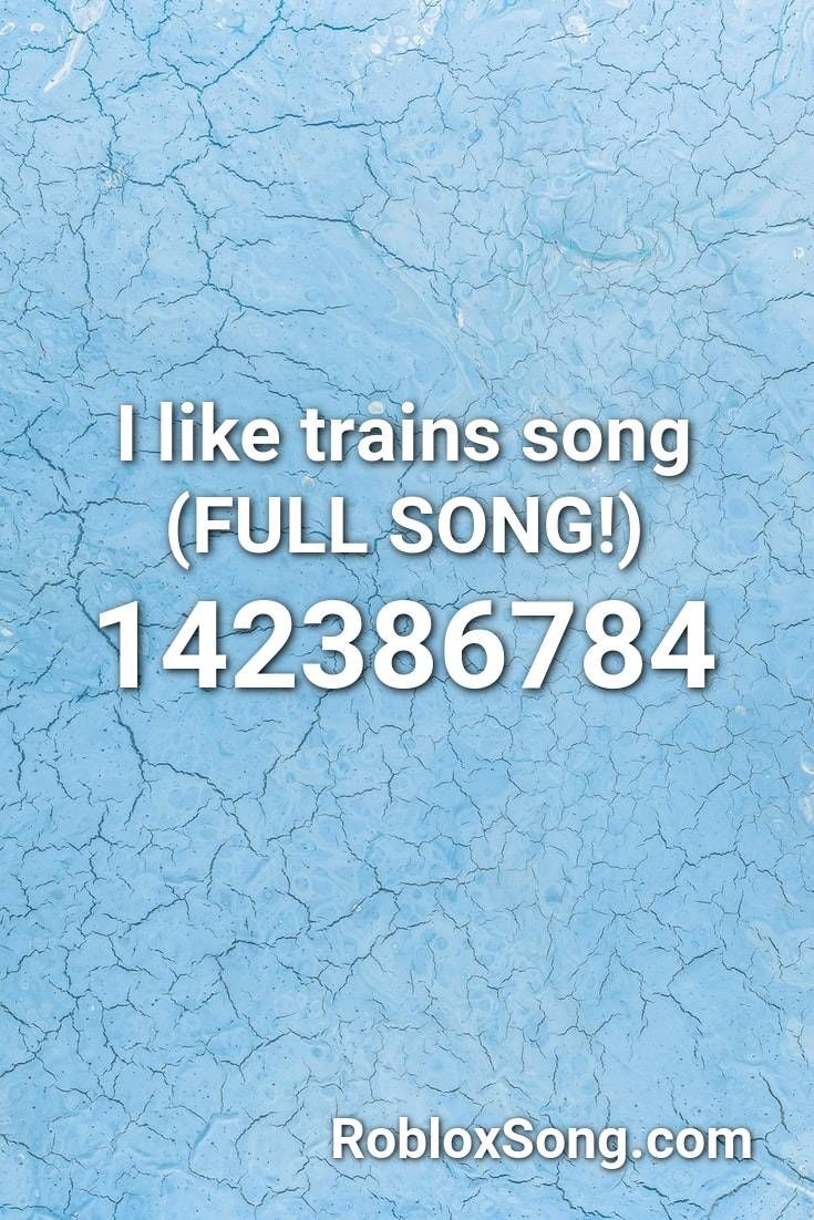 I Like Trains Song Full Song Roblox Id Roblox Music Codes Training Songs Songs Roblox