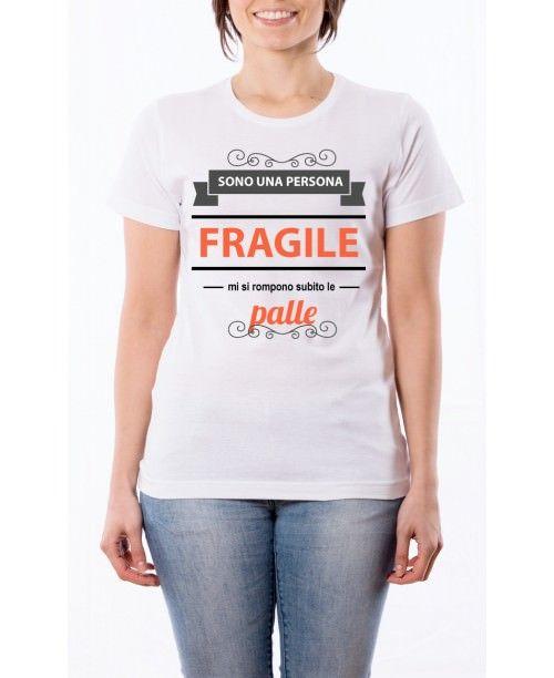 T Shirt Sono una persona fragile mi si rompono subito le palle