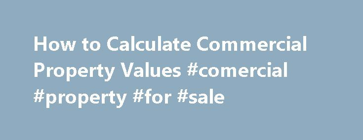 How to Calculate Commercial Property Values #comercial #property #for #sale http://commercial.remmont.com/how-to-calculate-commercial-property-values-comercial-property-for-sale/  #how to find commercial property for rent # How to Calculate Commercial Property Values Step 1 Compare the recent sales prices of similar-sized buildings in the same area. This is the Direct Comparison Approach. In the past, comparison sales were the sole domain of appraisers. Today, this information is easy to…