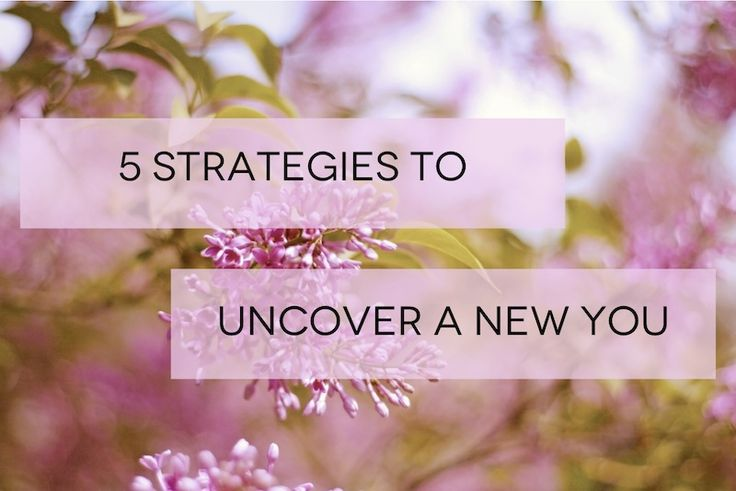 """""""5 Strategies To Uncover A New You"""" by Alison Smith, PhD"""