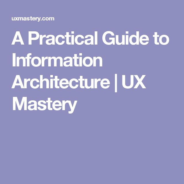 A Practical Guide to Information Architecture | UX Mastery. If you're a user experience professional, listen to The UX Blog Podcast on iTunes.