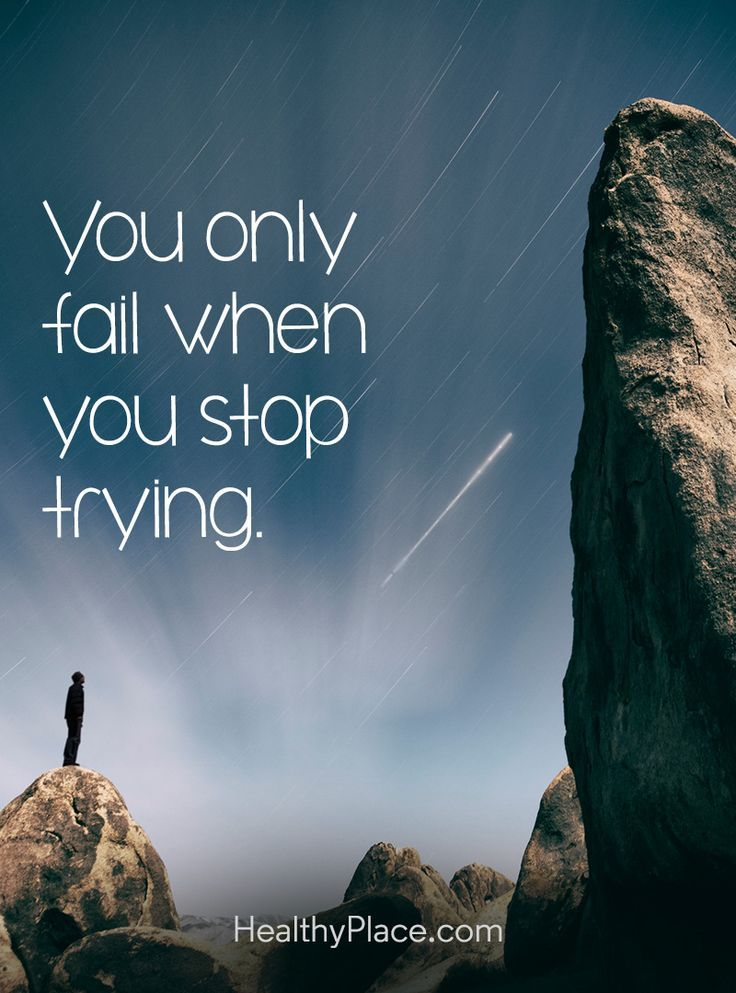 Positive Quote: You only fail when you stop trying. http://www.HealthyPlace.com