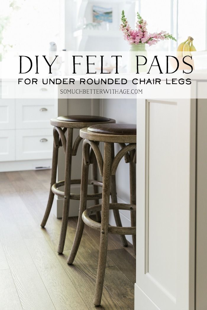 Diy Felt Pads For Under Rounded Chair Legs So Much Better With Age Felt Furniture Pads Furniture Legs Furniture Pads