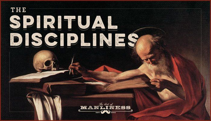 An Introduction to the Spiritual Disciplines | The Art of Manliness