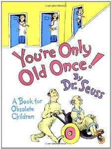 Youre Only Old Once!  A Book for Obsolete Children (By Dr. Seuss) On Thriftbooks.com. FREE US shipping on orders over $10. Subtitled A Book for Obsolete Children, this unusual item in the Seuss canon doesnt really belong among the childrens books. Written to celebrate the nonsense masters 82nd birthday, it follows...