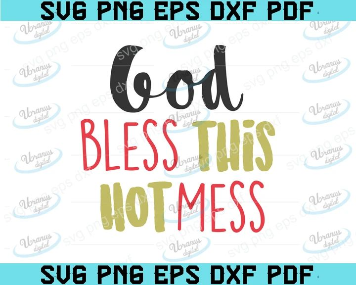 Download God bless this hot mess - funny svg - vector - digital ...