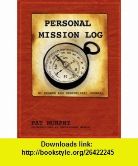 Rescued to Rescue Personal Mission Log (9781597552530) Pat Murphy , ISBN-10: 1597552534  , ISBN-13: 978-1597552530 ,  , tutorials , pdf , ebook , torrent , downloads , rapidshare , filesonic , hotfile , megaupload , fileserve