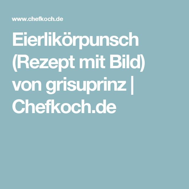 Eierlikörpunsch (Rezept mit Bild) von grisuprinz | Chefkoch.de