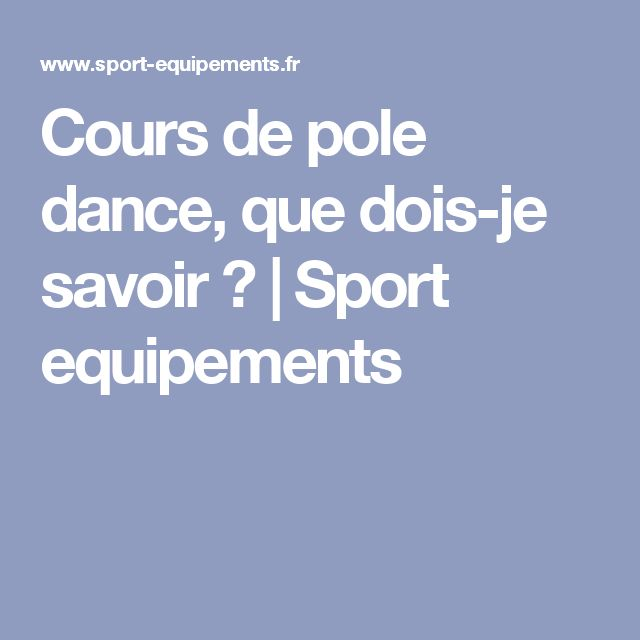Cours de pole dance, que dois-je savoir ? | Sport equipements