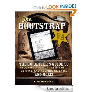 the bootstrap va the go getters guide to becoming a virtual assistant getting and keeping clients and more by lisa morosky