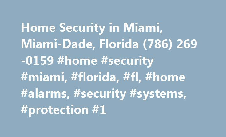 Home Security in Miami, Miami-Dade, Florida (786) 269-0159 #home #security #miami, #florida, #fl, #home #alarms, #security #systems, #protection #1 http://alabama.remmont.com/home-security-in-miami-miami-dade-florida-786-269-0159-home-security-miami-florida-fl-home-alarms-security-systems-protection-1/  # Home Security Miami The Community of Miami, FL Miami, Florida, located in Miami-Dade (county), has a population of 406,055. The population has increased 12 percent since 2000. The average…