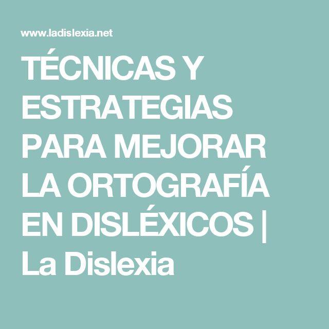 TÉCNICAS Y ESTRATEGIAS PARA MEJORAR LA ORTOGRAFÍA EN DISLÉXICOS | La Dislexia