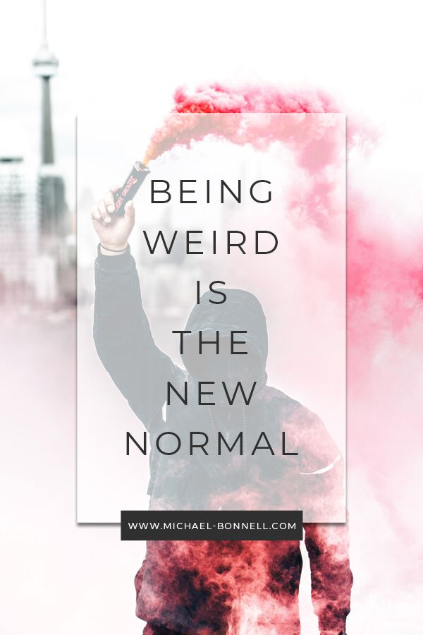 Why Being Weird Is The New Normal Motivational Quotes For Life