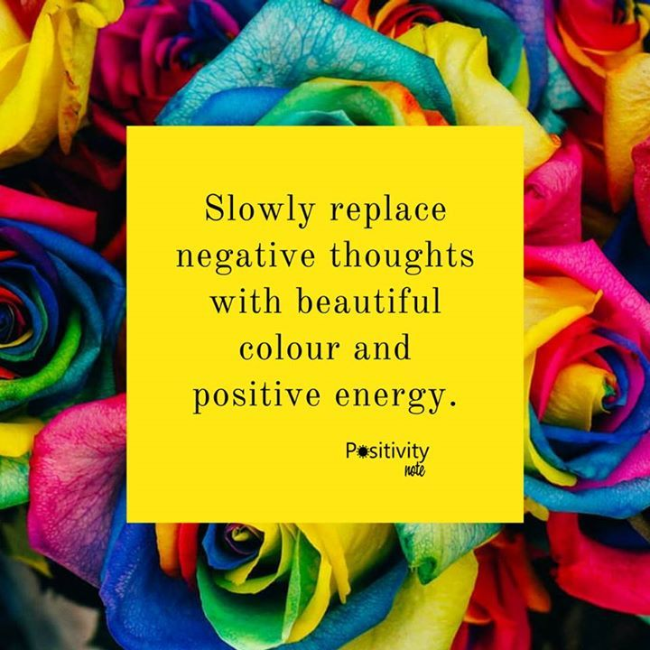 Slowly replace negative thoughts with beautiful colour and positive energy. #positivitynote