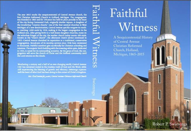 Faithful Witness: A Sesquicentennial History of Central Avenue Christian Reformed Church, Holland, Michigan, 1865-2015 book cover