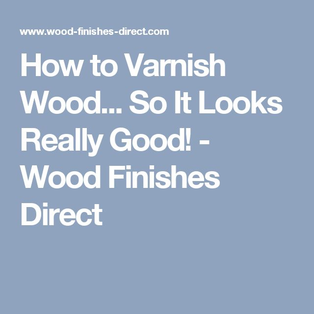 How to Varnish Wood... So It Looks Really Good! - Wood Finishes Direct