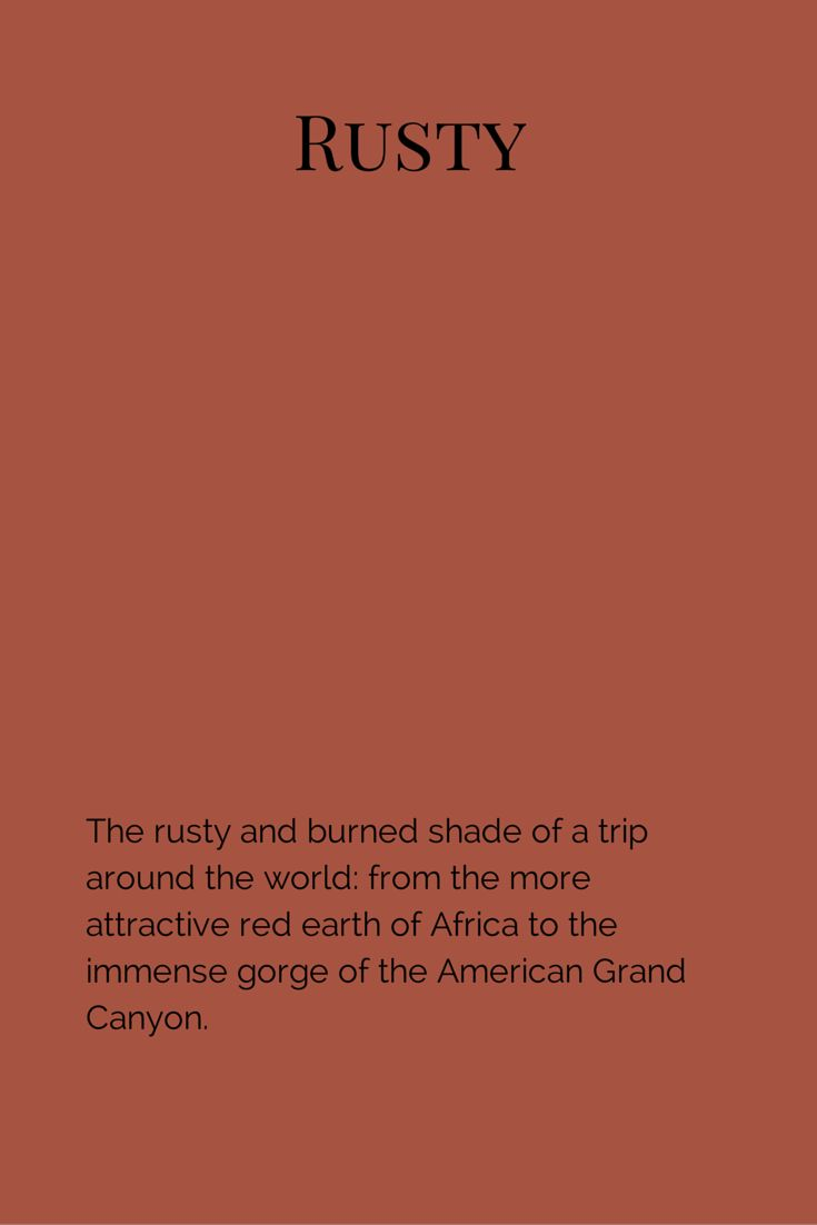 The rusty and burned shade of a trip around the world: from the more attractive red earth of Africa to the immense gorge of the American Grand Canyon.  www.fleurpaint.com