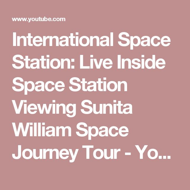International Space Station: Live Inside Space Station Viewing Sunita William Space Journey Tour - YouTube