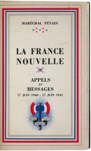 PETAIN, Marechal. La France Nouvelle. Appels et Messages 17 Juin 1940 - 17 Juin 1941.  Paris. Draeger. 1941.
