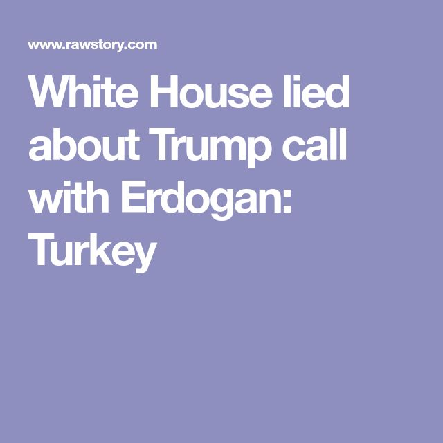White House lied about Trump call with Erdogan: Turkey
