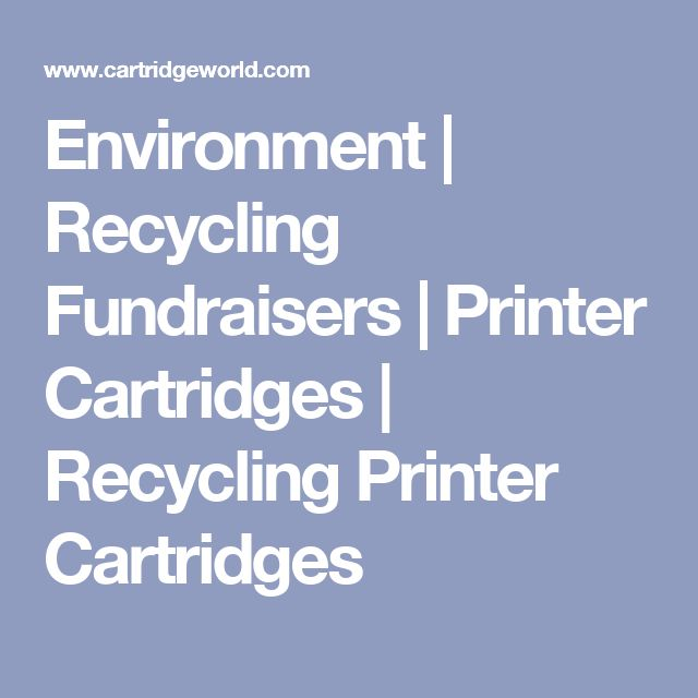 Environment | Recycling Fundraisers | Printer Cartridges | Recycling Printer Cartridges
